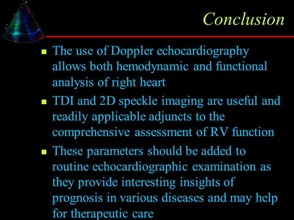 Conclusion The use of Doppler echocardiography allows both hemodynamic and functional analysis of right heart.