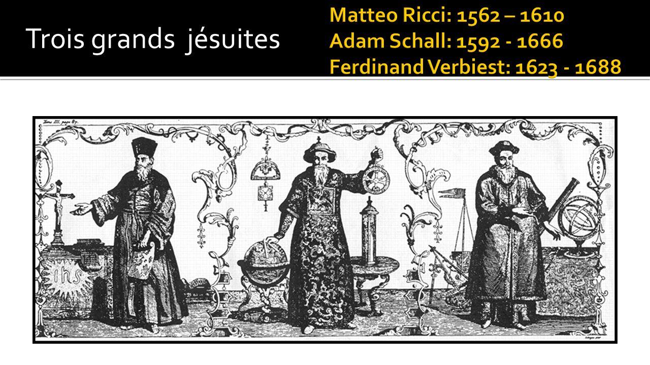 Matteo Ricci: 1562 – 1610 Adam Schall: 1592 - 1666 Ferdinand Verbiest: 1623 - 1688