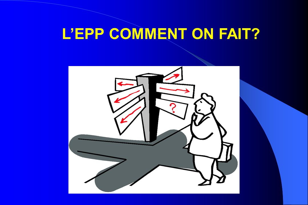 L'EPP COMMENT ON FAIT