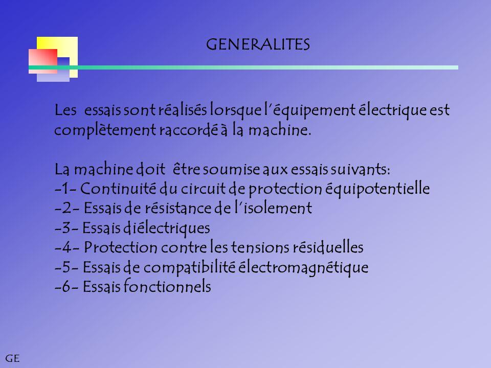GENERALITES Les essais sont réalisés lorsque l'équipement électrique est. complètement raccordé à la machine.