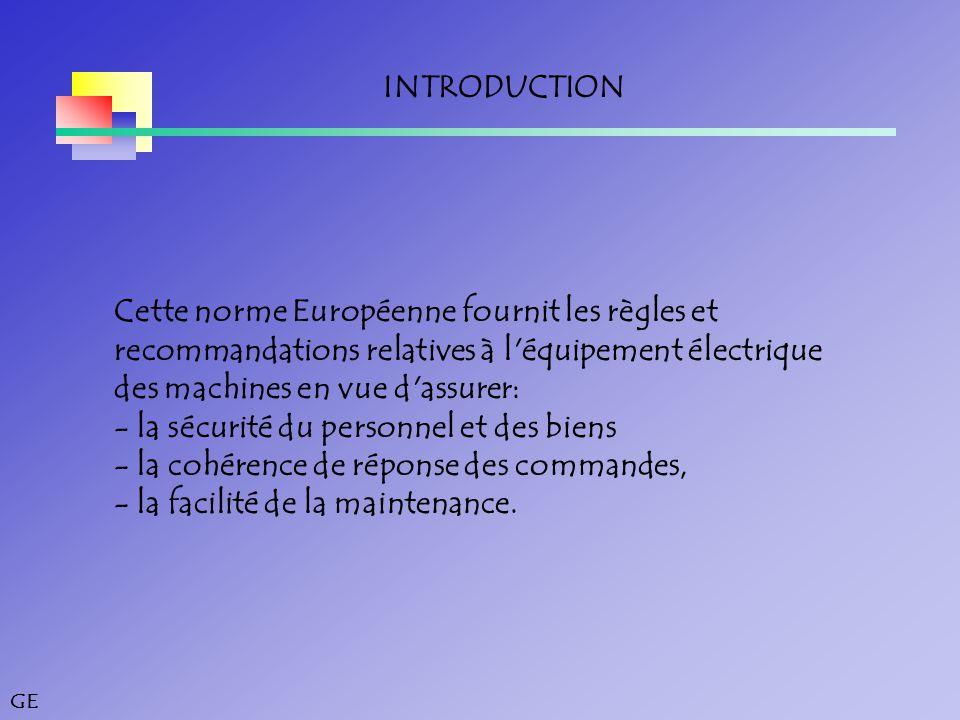 INTRODUCTION Cette norme Européenne fournit les règles et. recommandations relatives à l équipement électrique.
