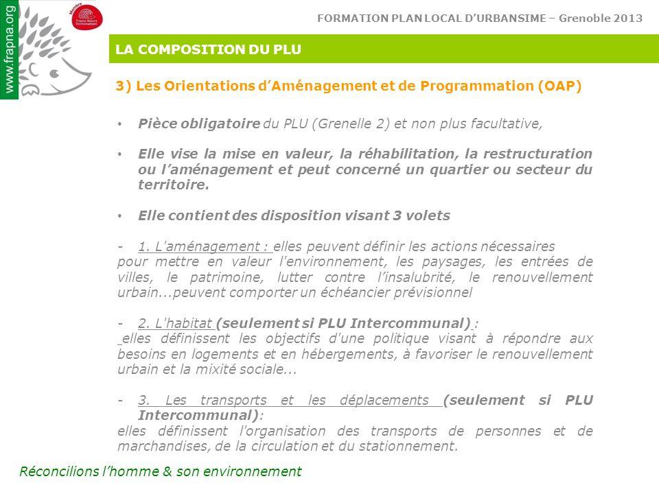 LA COMPOSITION DU PLU 3) Les Orientations d'Aménagement et de Programmation (OAP) Pièce obligatoire du PLU (Grenelle 2) et non plus facultative,