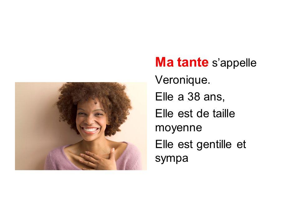 Ma tante s'appelle Veronique. Elle a 38 ans,
