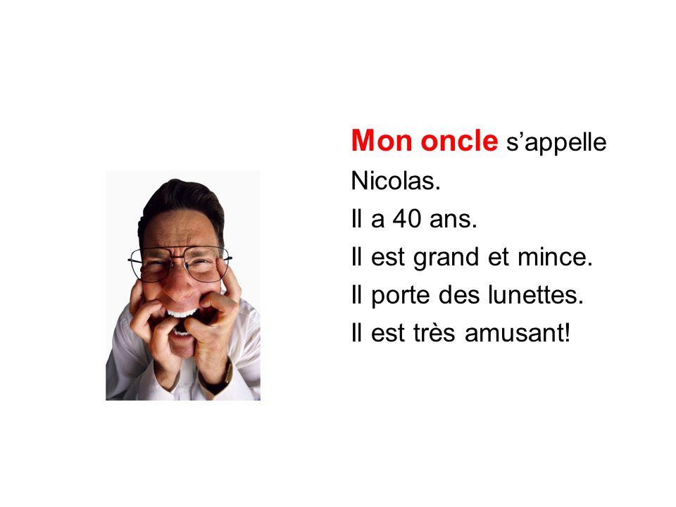 Mon oncle s'appelle Nicolas. Il a 40 ans. Il est grand et mince.