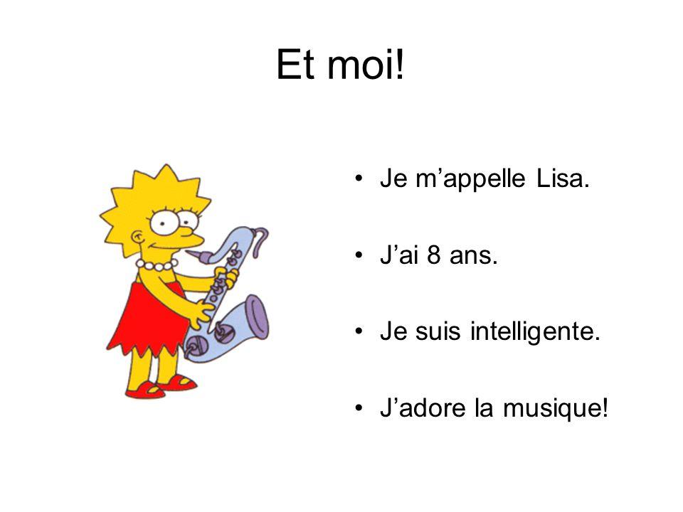 Et moi! Je m'appelle Lisa. J'ai 8 ans. Je suis intelligente.