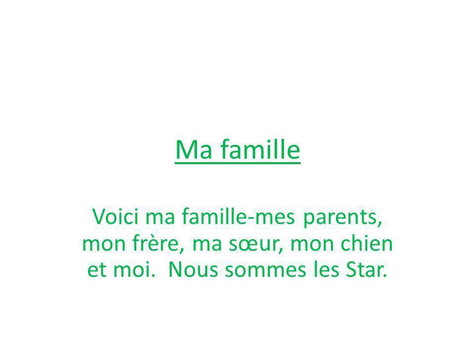 Ma famille Voici ma famille-mes parents, mon frère, ma sœur, mon chien et moi.