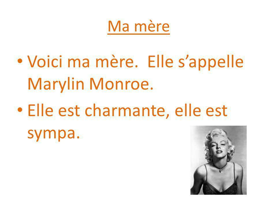 Voici ma mère. Elle s'appelle Marylin Monroe.