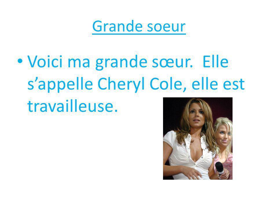 Grande soeur Voici ma grande sœur. Elle s'appelle Cheryl Cole, elle est travailleuse.