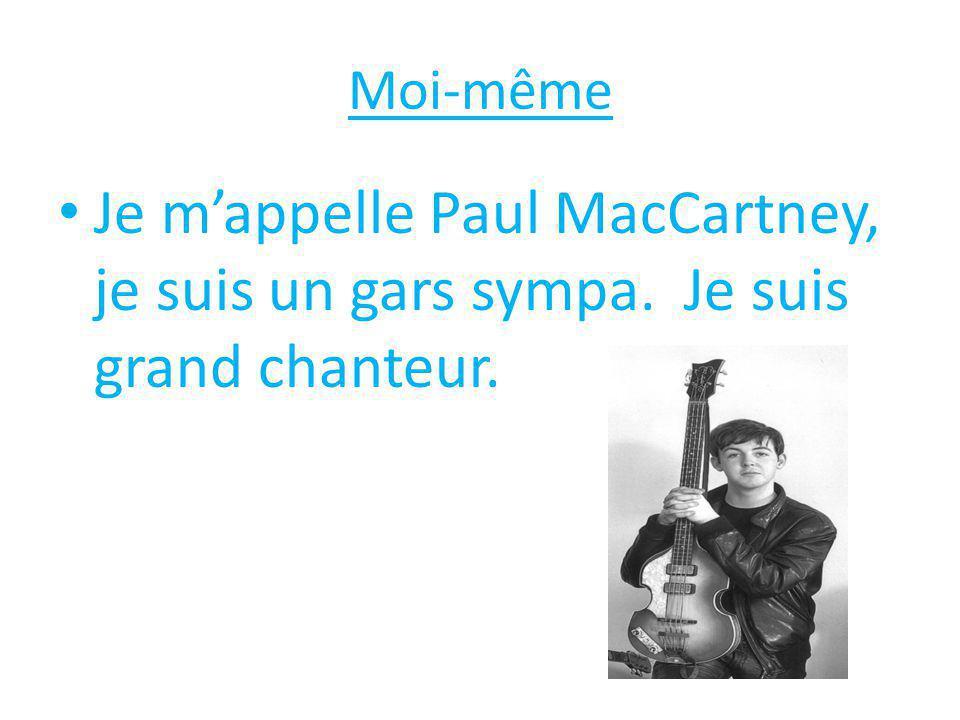 Moi-même Je m'appelle Paul MacCartney, je suis un gars sympa. Je suis grand chanteur.
