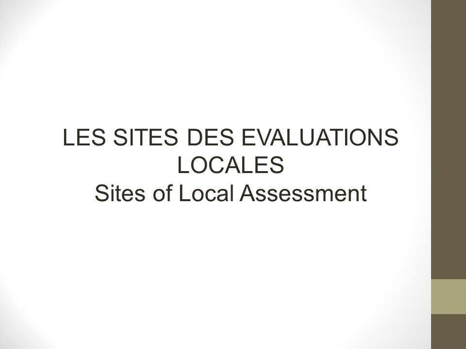 LES SITES DES EVALUATIONS LOCALES Sites of Local Assessment