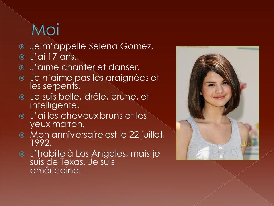 Moi Je m'appelle Selena Gomez. J'ai 17 ans. J'aime chanter et danser.