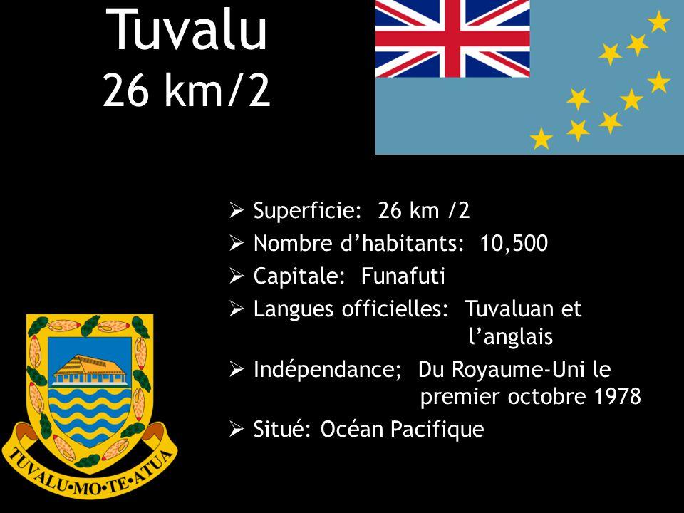 Tuvalu 26 km/2 Superficie: 26 km /2 Nombre d'habitants: 10,500