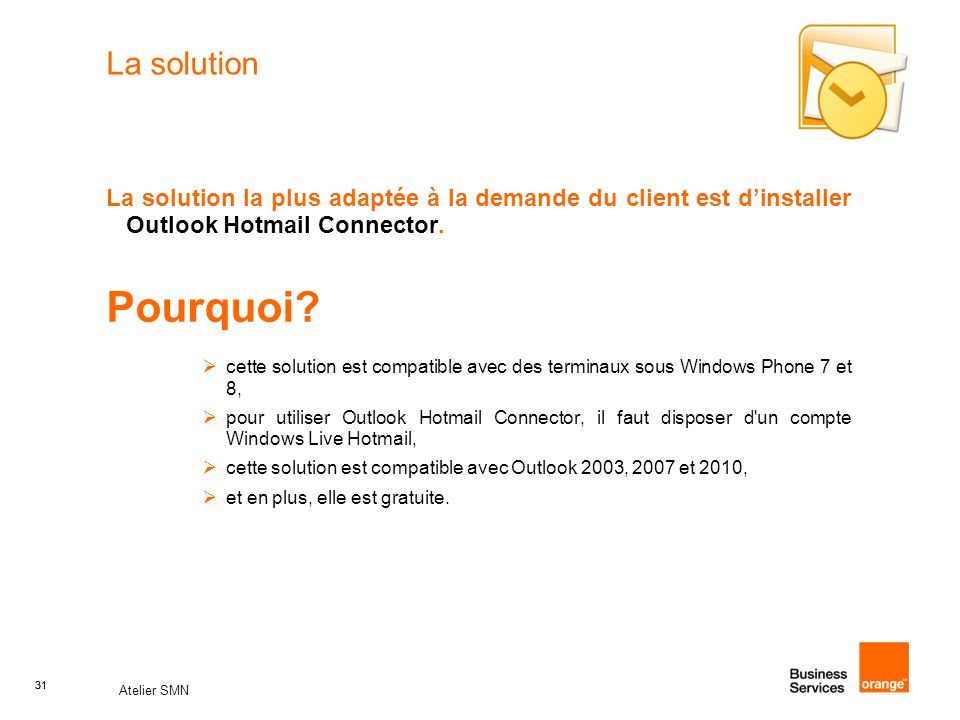 La solution La solution la plus adaptée à la demande du client est d'installer Outlook Hotmail Connector.