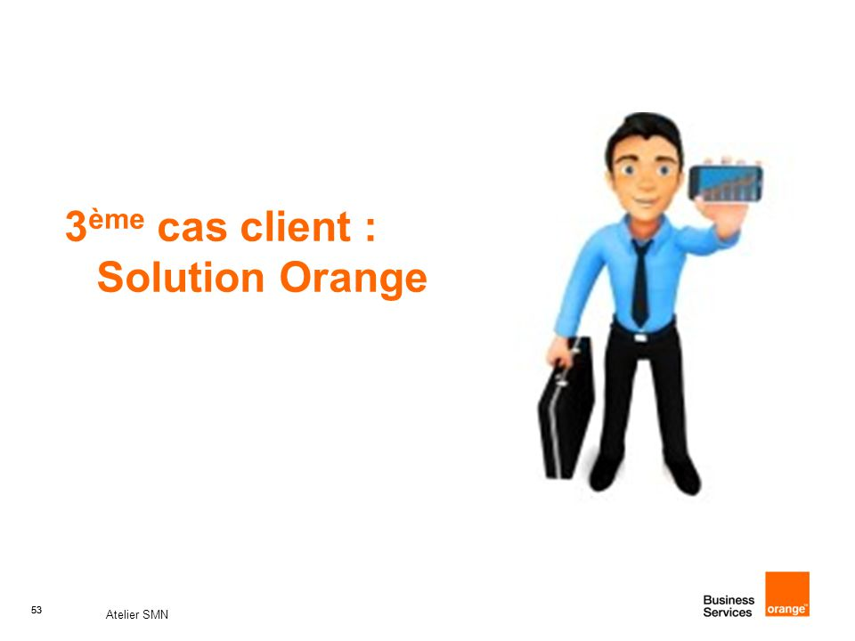 3ème cas client : Solution Orange
