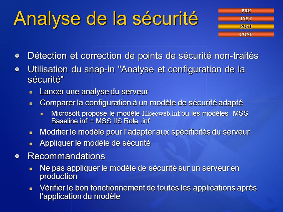 4/6/2017 2:28 PM Analyse de la sécurité. PRE. INST. POST. CONF. Détection et correction de points de sécurité non-traités.