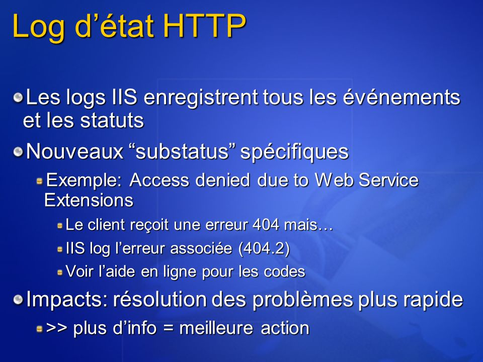 4/6/2017 2:28 PM Log d'état HTTP. Les logs IIS enregistrent tous les événements et les statuts. Nouveaux substatus spécifiques.