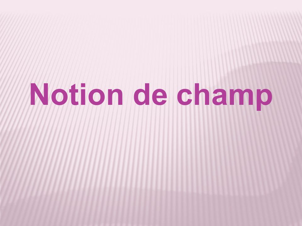 Notion de champ