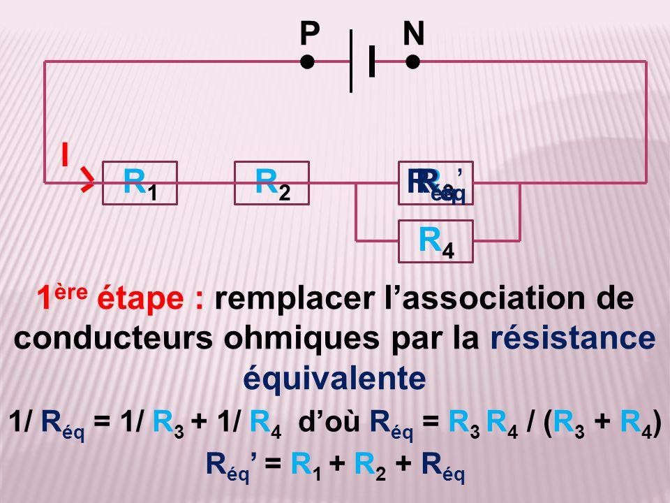 1/ Réq = 1/ R3 + 1/ R4 d'où Réq = R3 R4 / (R3 + R4)