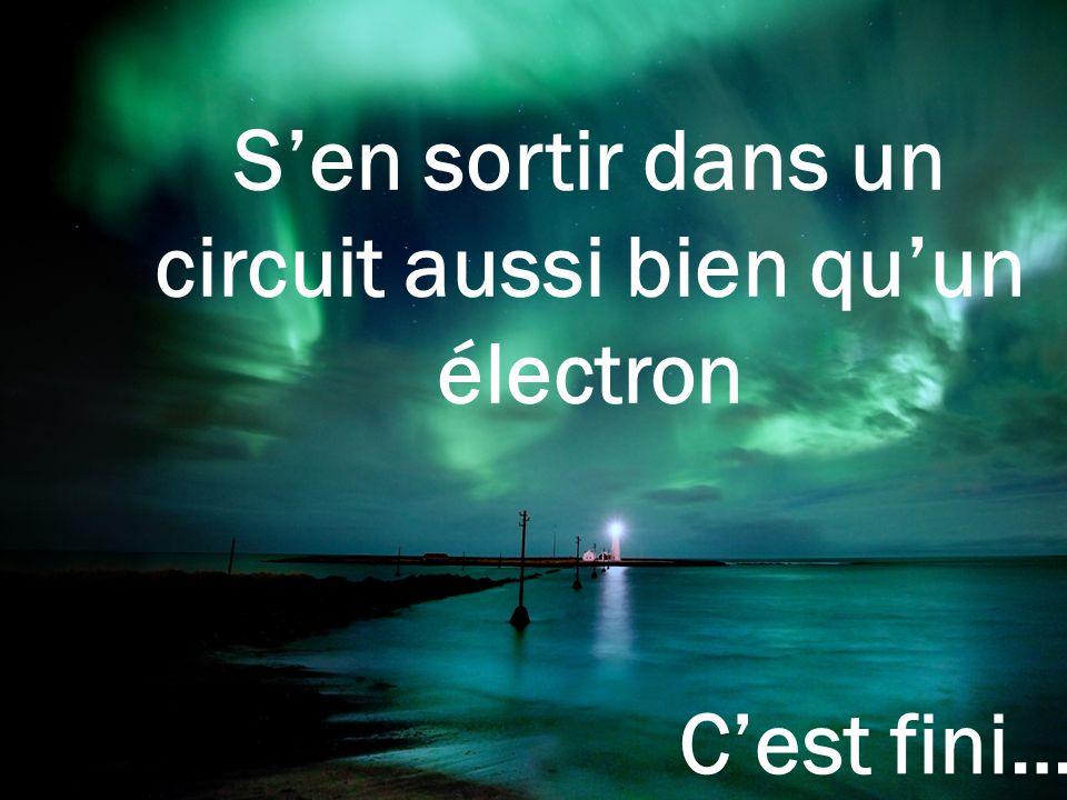 S'en sortir dans un circuit aussi bien qu'un électron