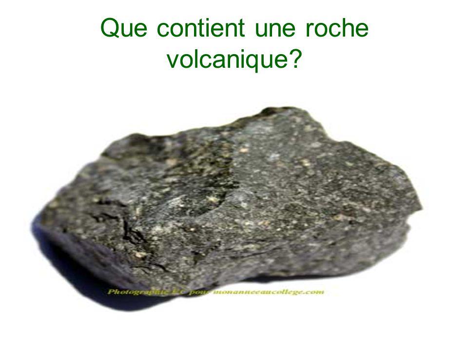 Que contient une roche volcanique