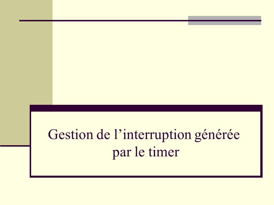 Gestion de l'interruption générée par le timer