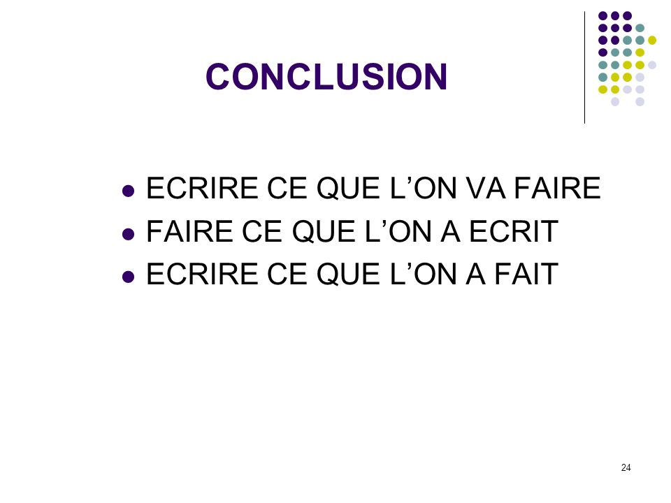 CONCLUSION ECRIRE CE QUE L'ON VA FAIRE FAIRE CE QUE L'ON A ECRIT