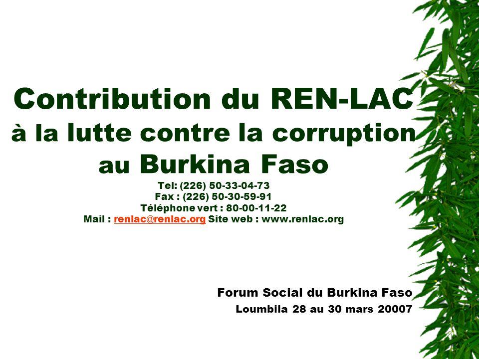 Contribution du REN-LAC à la lutte contre la corruption au Burkina Faso Tel: (226) 50-33-04-73 Fax : (226) 50-30-59-91 Téléphone vert : 80-00-11-22 Mail : renlac@renlac.org Site web : www.renlac.org