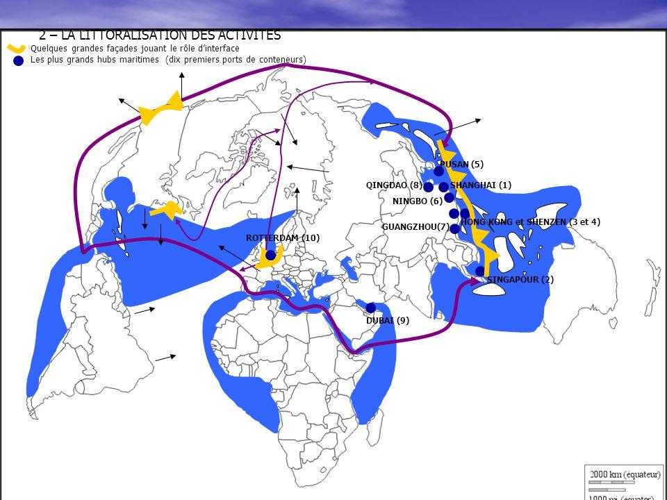 2 – LA LITTORALISATION DES ACTIVITES Quelques grandes façades jouant le rôle d'interface Les plus grands hubs maritimes (dix premiers ports de conteneurs)