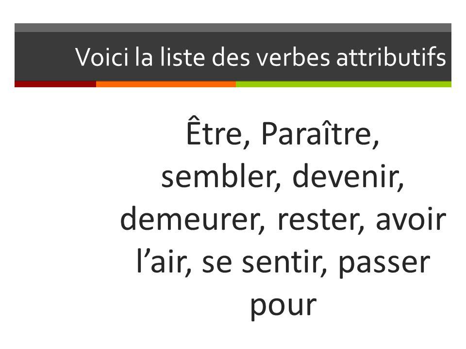 Voici la liste des verbes attributifs