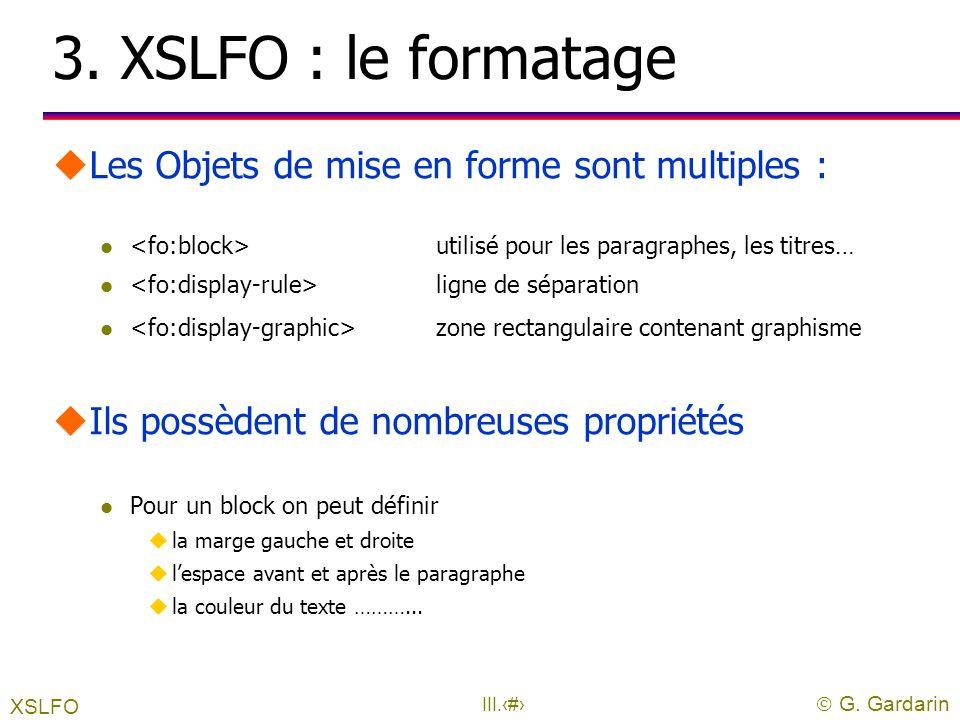 3. XSLFO : le formatage Les Objets de mise en forme sont multiples :