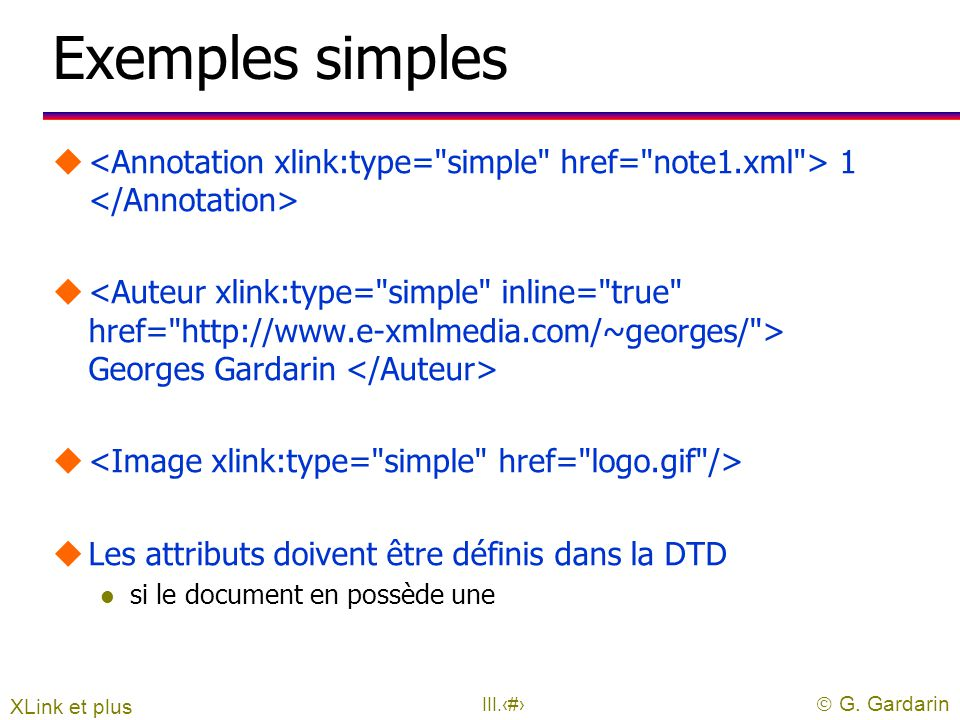 Exemples simples <Annotation xlink:type= simple href= note1.xml > 1 </Annotation>