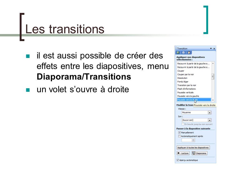 Les transitions il est aussi possible de créer des effets entre les diapositives, menu Diaporama/Transitions.