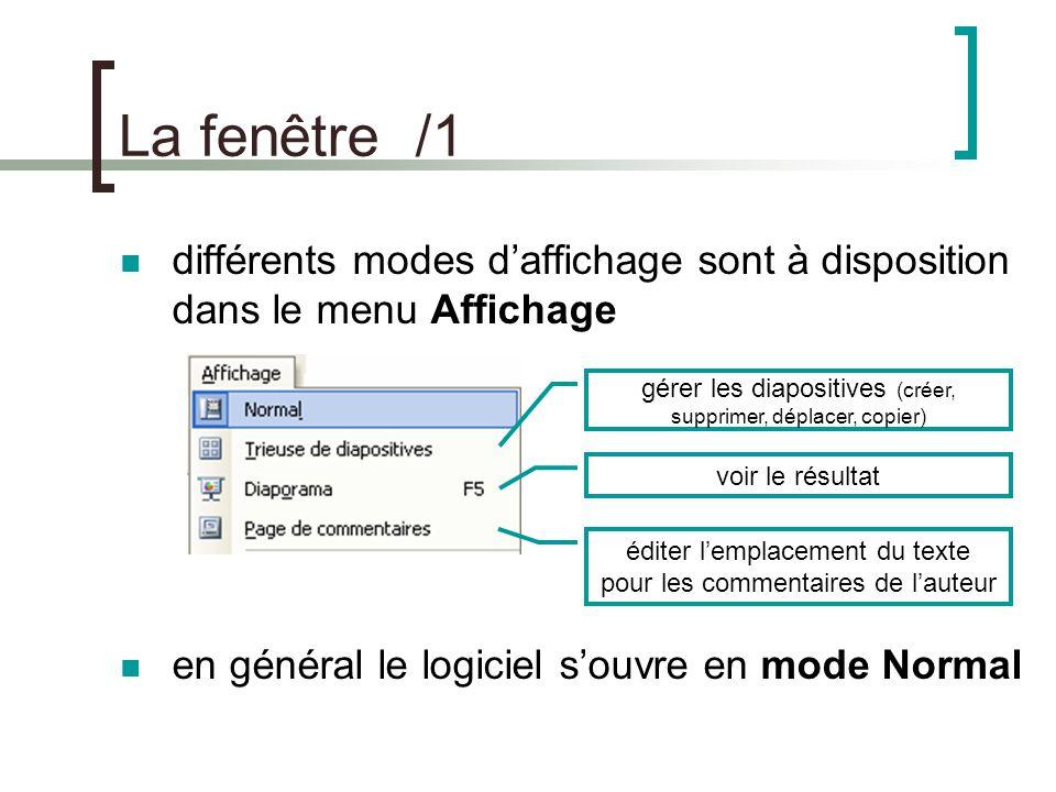 La fenêtre /1 différents modes d'affichage sont à disposition dans le menu Affichage. en général le logiciel s'ouvre en mode Normal.