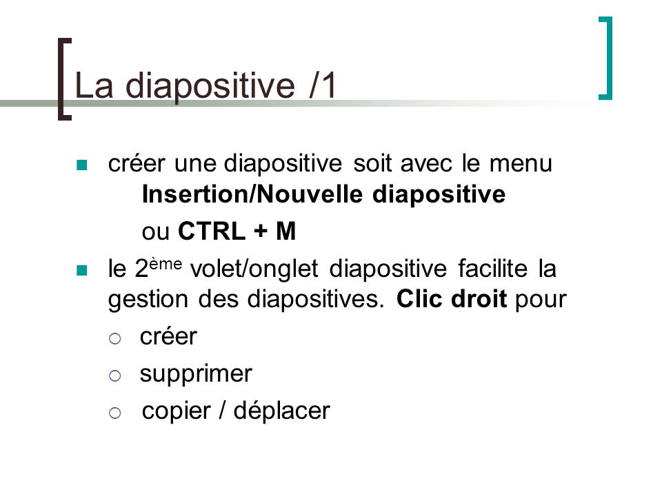La diapositive /1 créer une diapositive soit avec le menu Insertion/Nouvelle diapositive. ou CTRL + M.