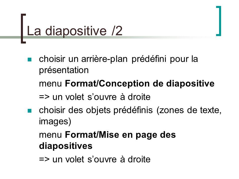 La diapositive /2 choisir un arrière-plan prédéfini pour la présentation. menu Format/Conception de diapositive.