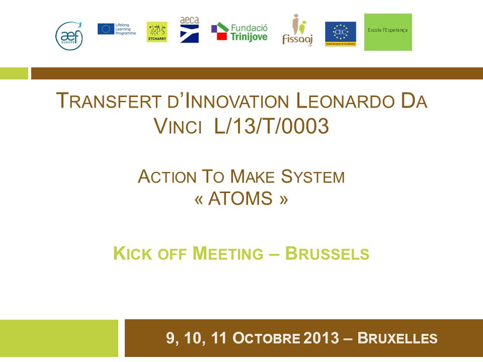 Transfert d'Innovation Leonardo Da Vinci L/13/T/0003 Action To Make System « ATOMS » Kick off Meeting – Brussels