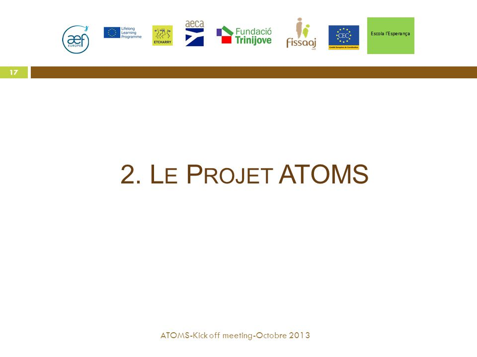 2. Le Projet ATOMS ATOMS-Kick off meeting-Octobre 2013