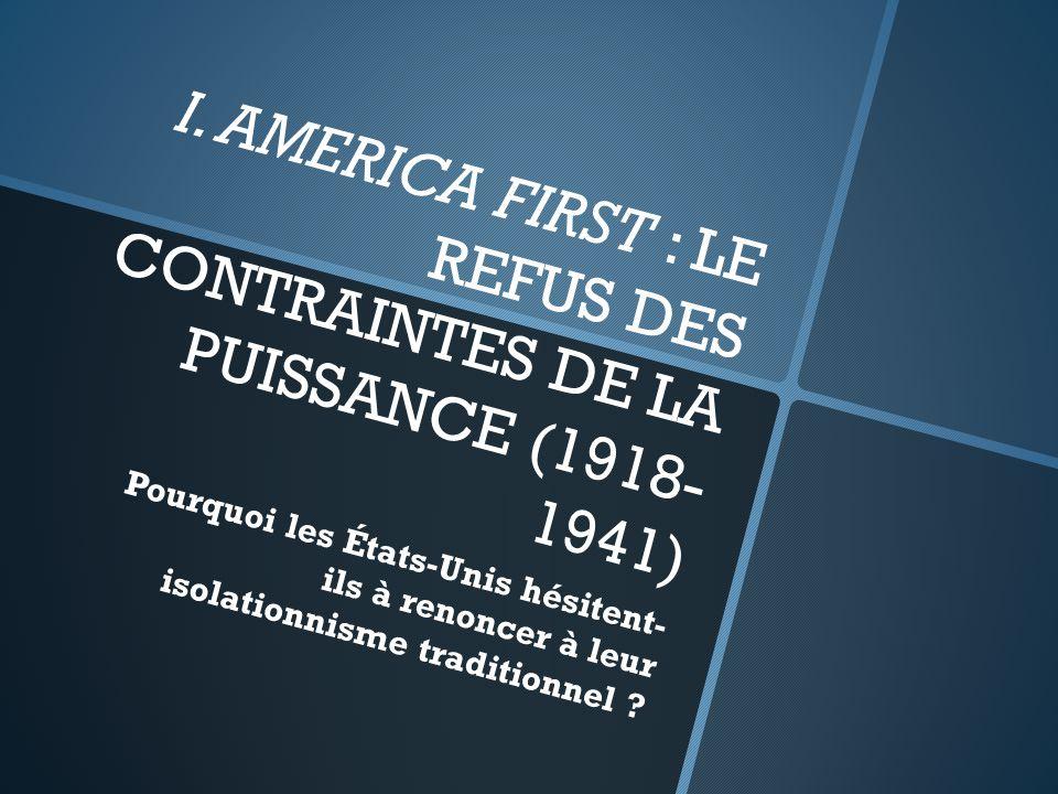 I. AMERICA FIRST : LE REFUS DES CONTRAINTES DE LA PUISSANCE (1918-1941)