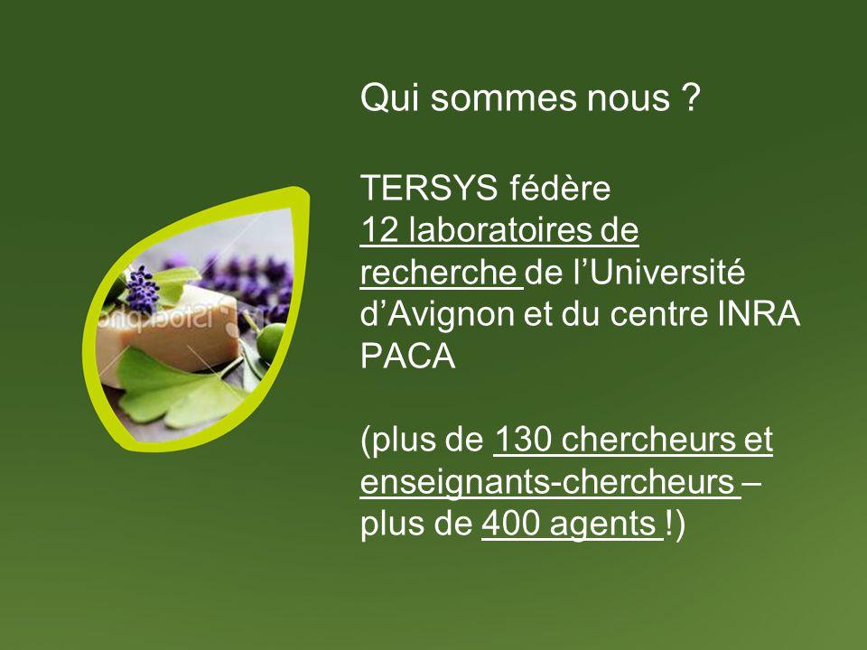 Qui sommes nous TERSYS fédère 12 laboratoires de recherche de l'Université d'Avignon et du centre INRA PACA (plus de 130 chercheurs et enseignants-chercheurs – plus de 400 agents !)