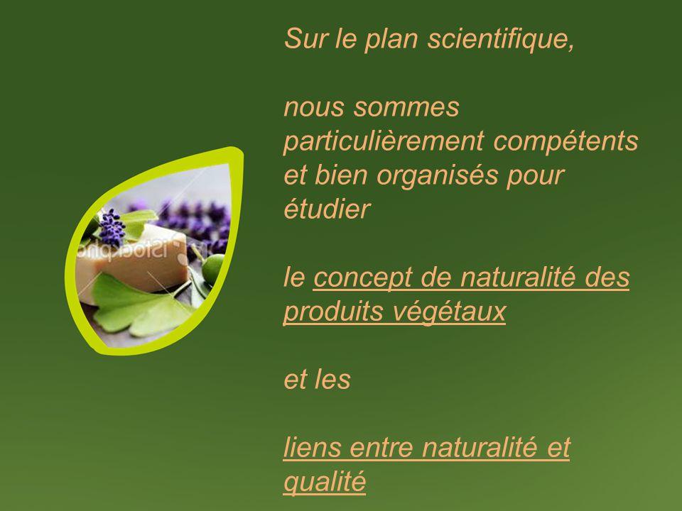 Sur le plan scientifique, nous sommes particulièrement compétents et bien organisés pour étudier le concept de naturalité des produits végétaux et les liens entre naturalité et qualité