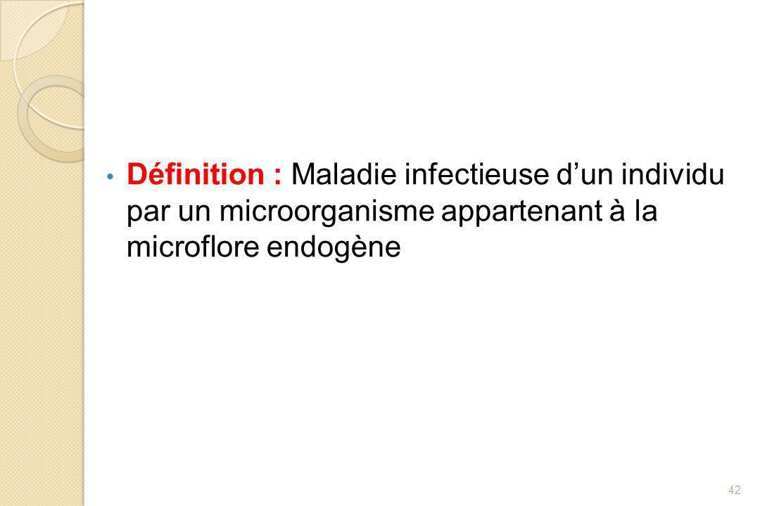 Définition : Maladie infectieuse d'un individu par un microorganisme appartenant à la microflore endogène