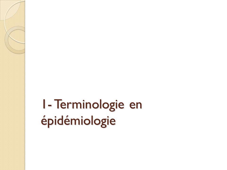1- Terminologie en épidémiologie