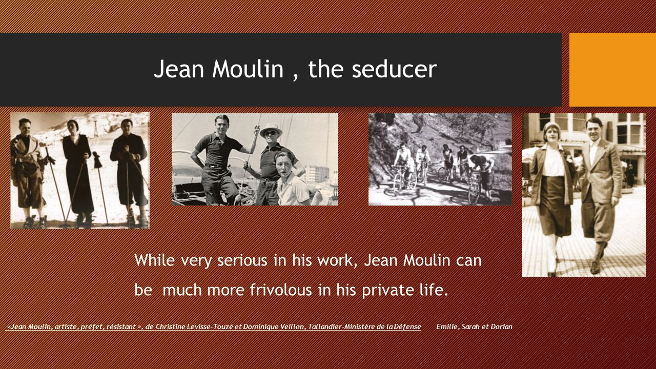 Jean Moulin , the seducer