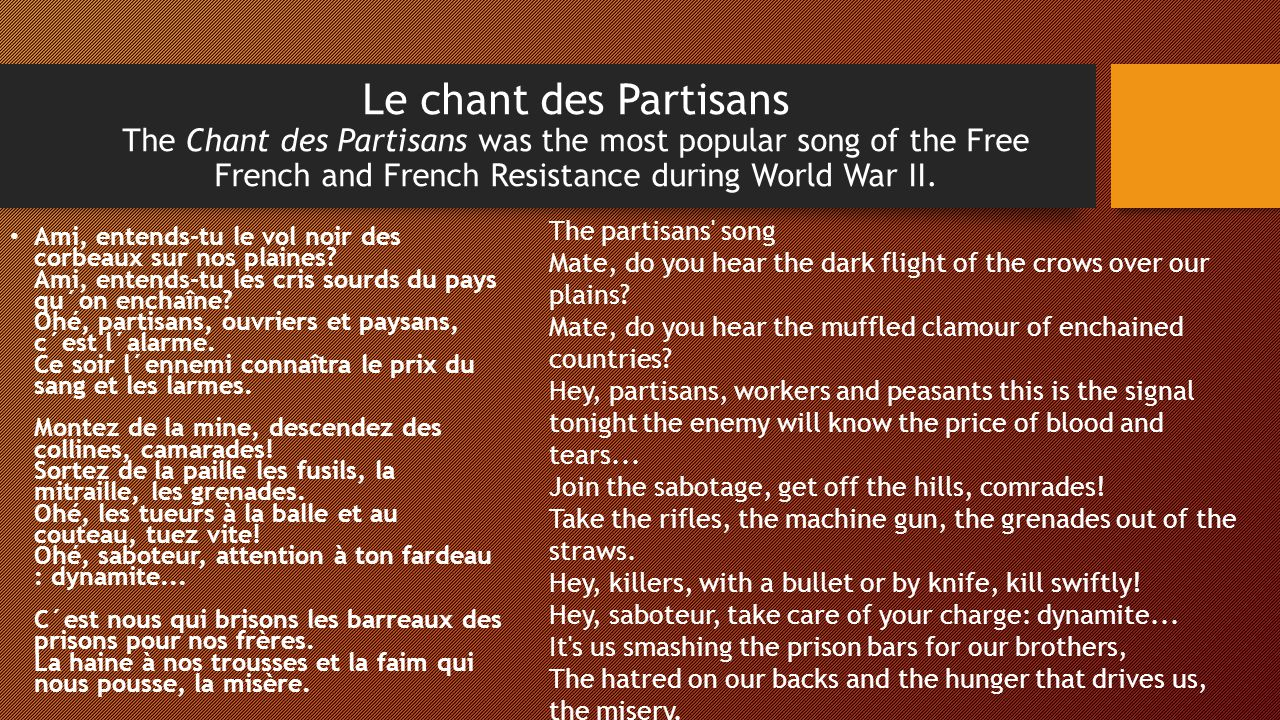 Le chant des Partisans The Chant des Partisans was the most popular song of the Free French and French Resistance during World War II.