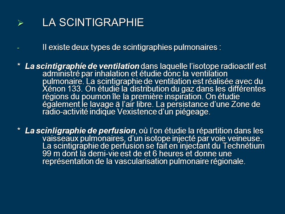 LA SCINTIGRAPHIE Il existe deux types de scintigraphies pulmonaires :