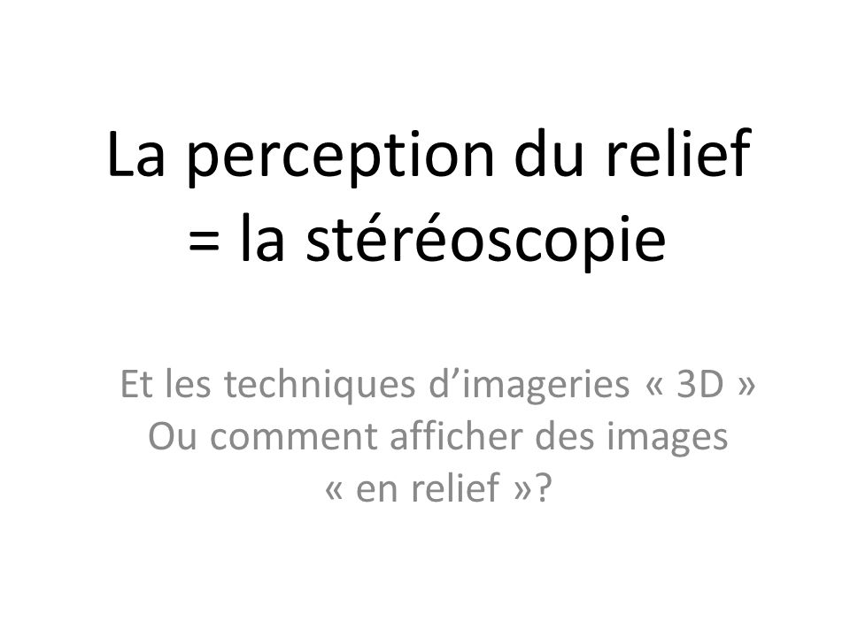 La perception du relief = la stéréoscopie