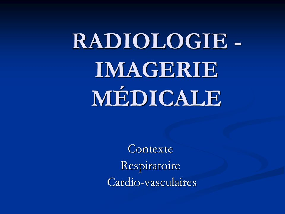 RADIOLOGIE - IMAGERIE MÉDICALE