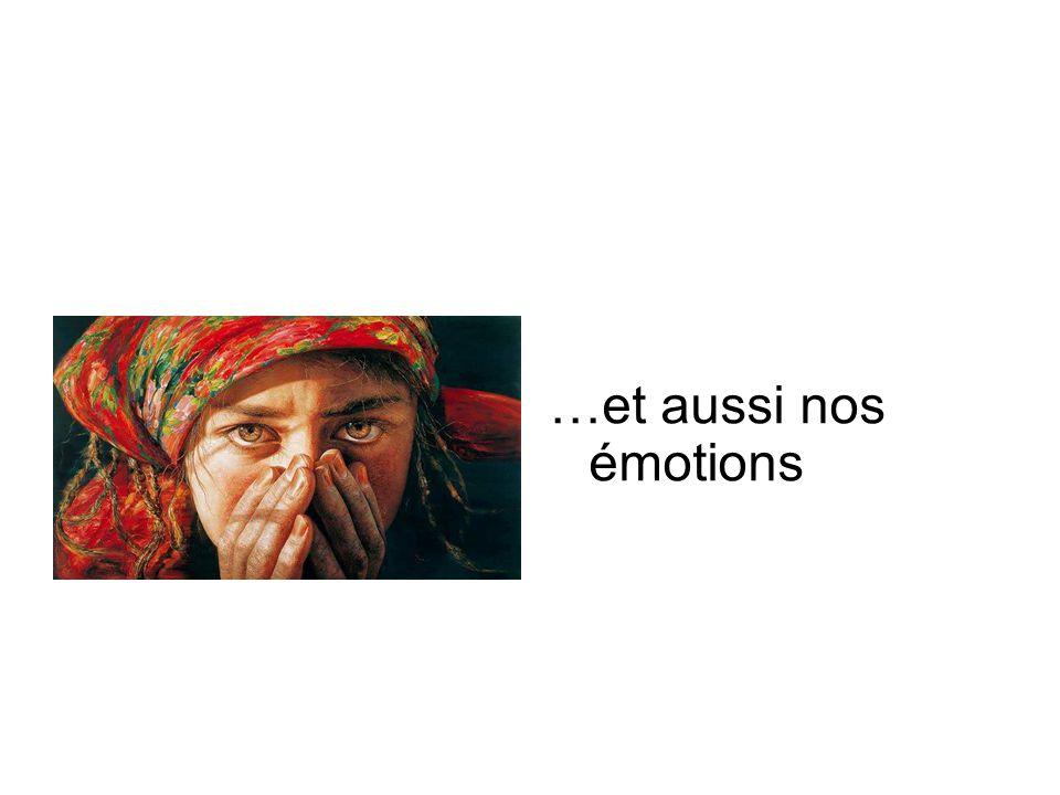 …et aussi nos émotions