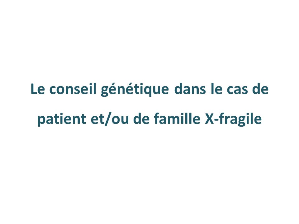 Le conseil génétique dans le cas de patient et/ou de famille X-fragile
