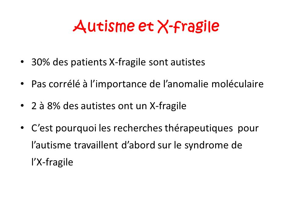 Autisme et X-fragile 30% des patients X-fragile sont autistes